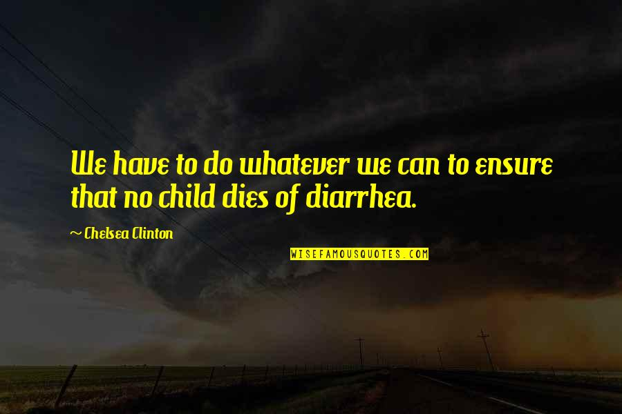 Child Dies Quotes By Chelsea Clinton: We have to do whatever we can to