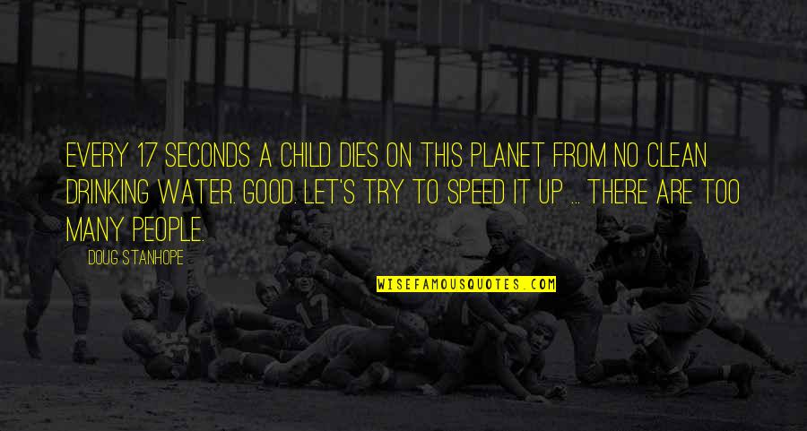 Child Dies Quotes By Doug Stanhope: Every 17 seconds a child dies on this