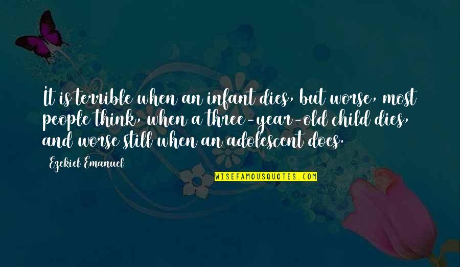 Child Dies Quotes By Ezekiel Emanuel: It is terrible when an infant dies, but