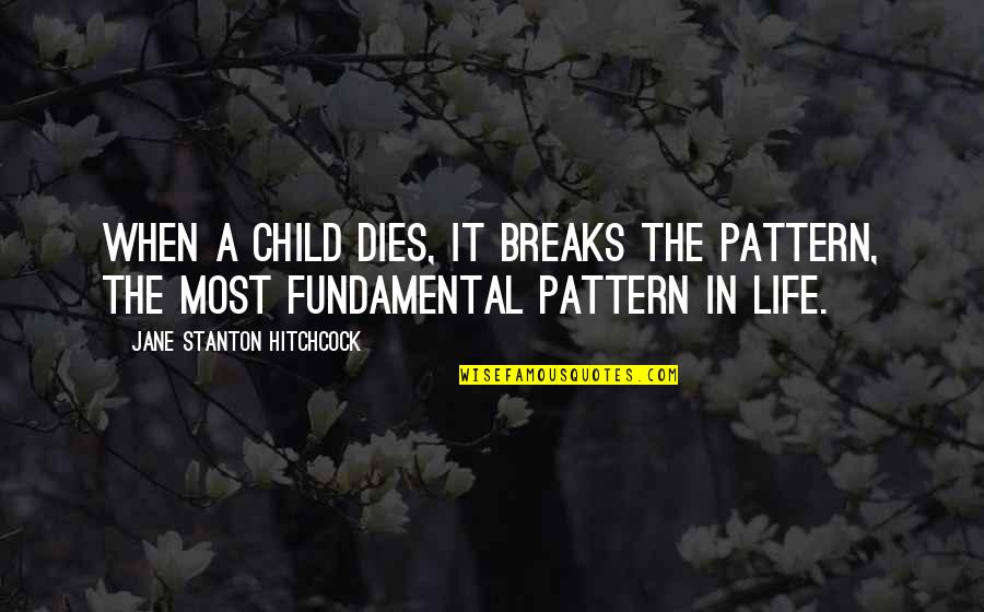 Child Dies Quotes By Jane Stanton Hitchcock: When a child dies, it breaks the pattern,
