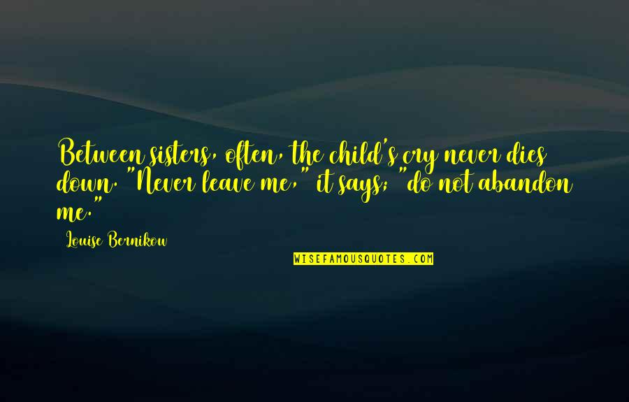 Child Dies Quotes By Louise Bernikow: Between sisters, often, the child's cry never dies