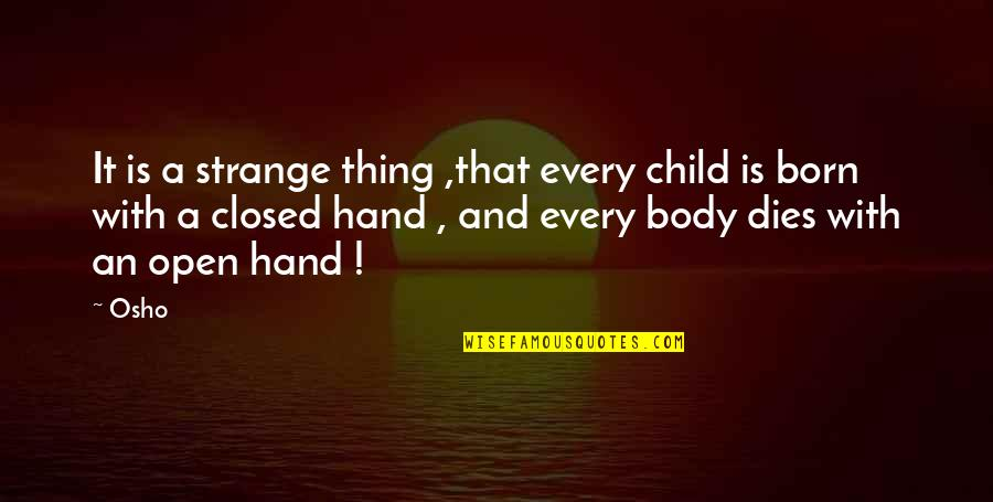 Child Dies Quotes By Osho: It is a strange thing ,that every child