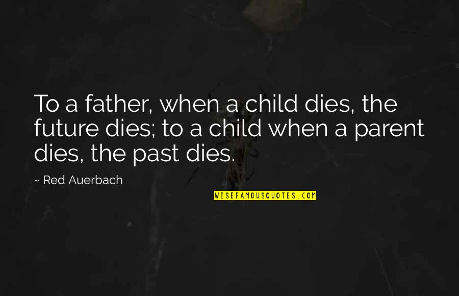 Child Dies Quotes By Red Auerbach: To a father, when a child dies, the