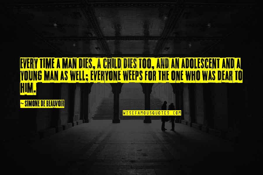 Child Dies Quotes By Simone De Beauvoir: Every time a man dies, a child dies