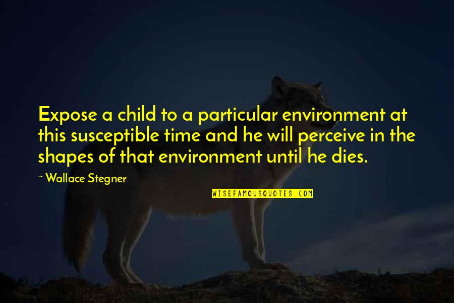 Child Dies Quotes By Wallace Stegner: Expose a child to a particular environment at
