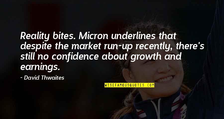 Child Education By Mahatma Gandhi Quotes By David Thwaites: Reality bites. Micron underlines that despite the market