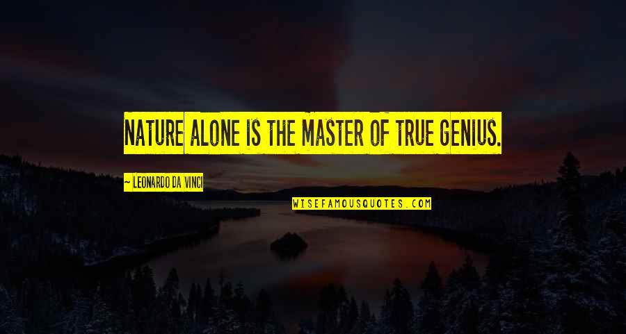 Child Education By Mahatma Gandhi Quotes By Leonardo Da Vinci: Nature alone is the master of true genius.