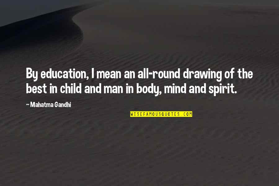 Child Education By Mahatma Gandhi Quotes By Mahatma Gandhi: By education, I mean an all-round drawing of