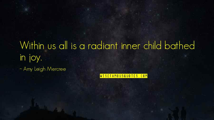 Child In Us Quotes By Amy Leigh Mercree: Within us all is a radiant inner child