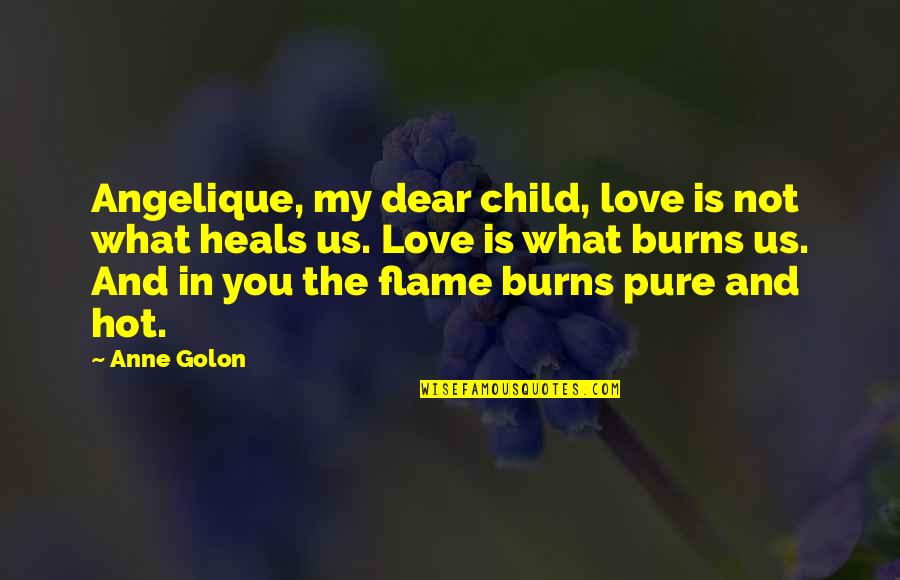 Child In Us Quotes By Anne Golon: Angelique, my dear child, love is not what