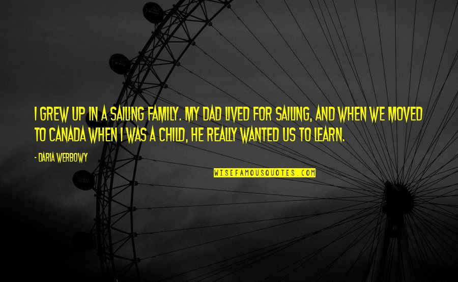 Child In Us Quotes By Daria Werbowy: I grew up in a sailing family. My
