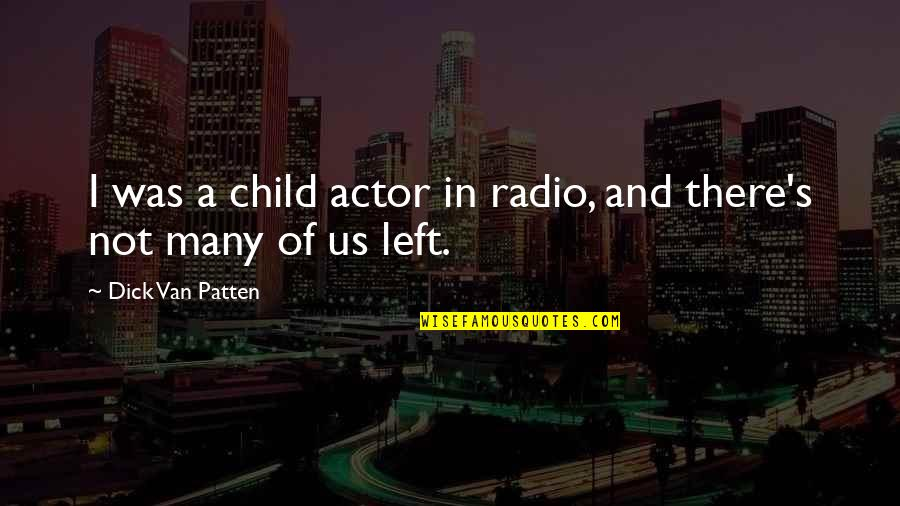 Child In Us Quotes By Dick Van Patten: I was a child actor in radio, and