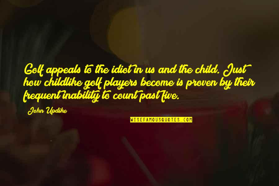 Child In Us Quotes By John Updike: Golf appeals to the idiot in us and
