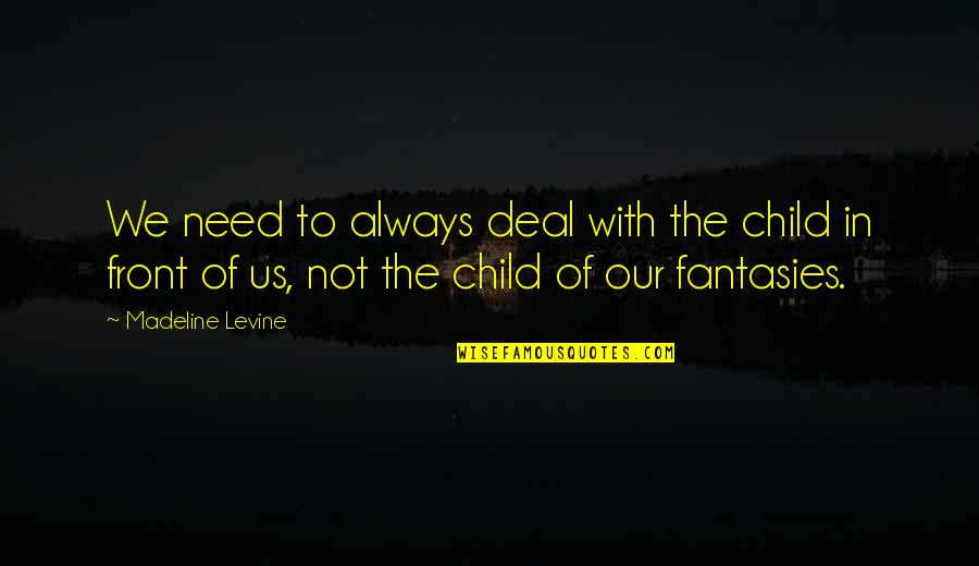 Child In Us Quotes By Madeline Levine: We need to always deal with the child