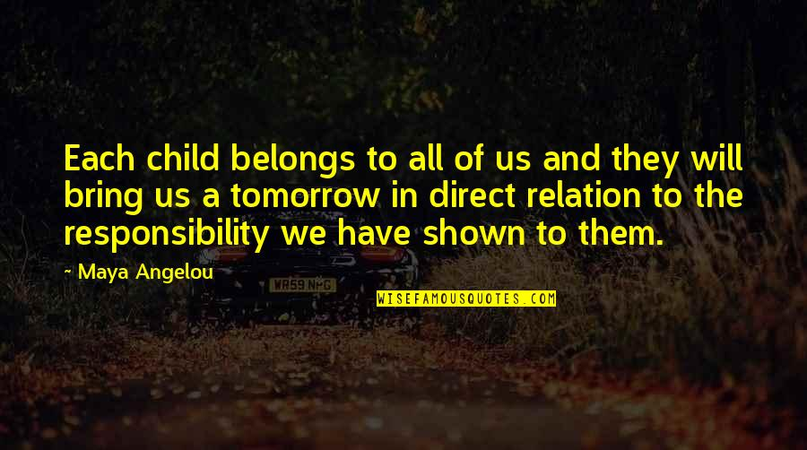 Child In Us Quotes By Maya Angelou: Each child belongs to all of us and