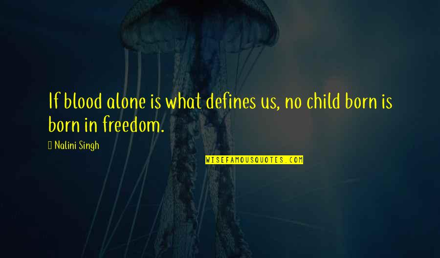Child In Us Quotes By Nalini Singh: If blood alone is what defines us, no