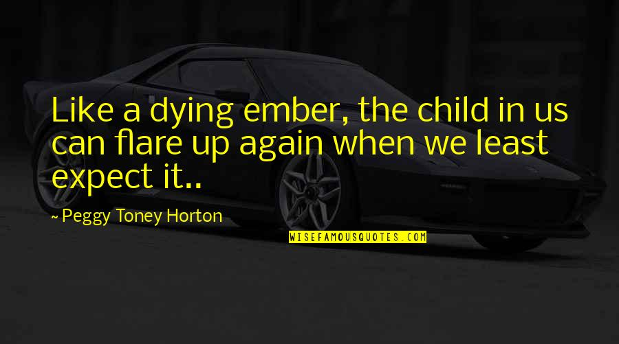 Child In Us Quotes By Peggy Toney Horton: Like a dying ember, the child in us