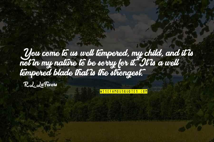 Child In Us Quotes By R.L. LaFevers: You come to us well tempered, my child,