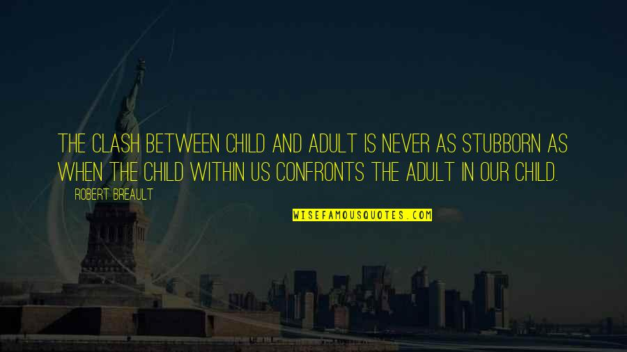 Child In Us Quotes By Robert Breault: The clash between child and adult is never