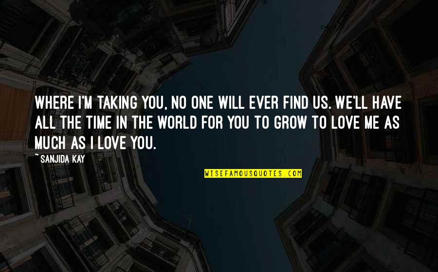 Child In Us Quotes By Sanjida Kay: Where I'm taking you, no one will ever