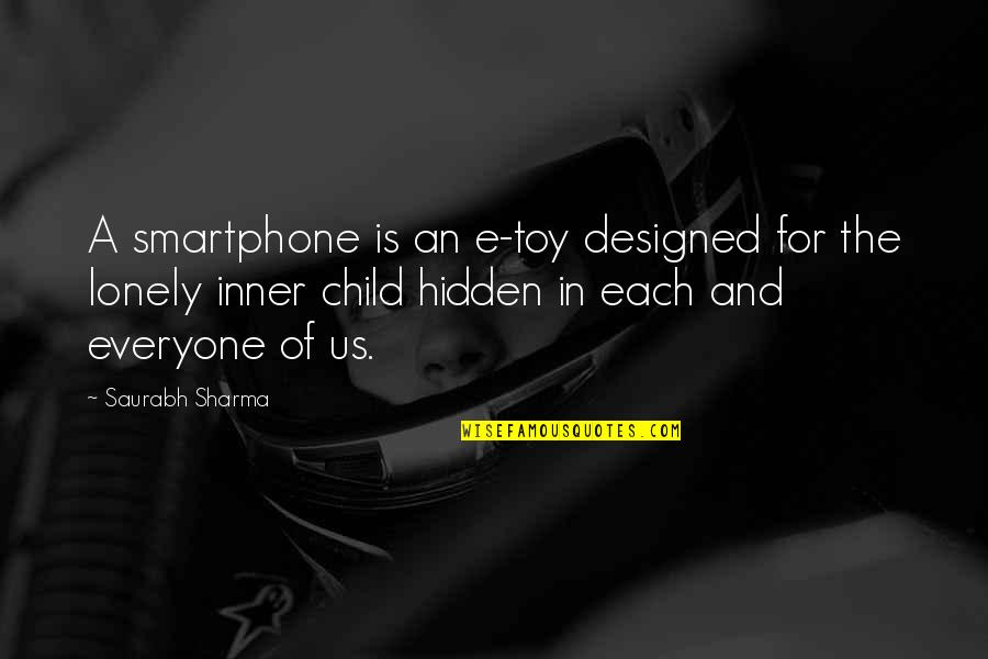 Child In Us Quotes By Saurabh Sharma: A smartphone is an e-toy designed for the