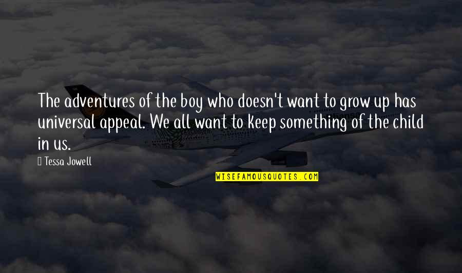Child In Us Quotes By Tessa Jowell: The adventures of the boy who doesn't want