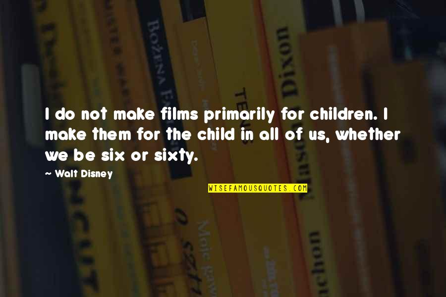 Child In Us Quotes By Walt Disney: I do not make films primarily for children.