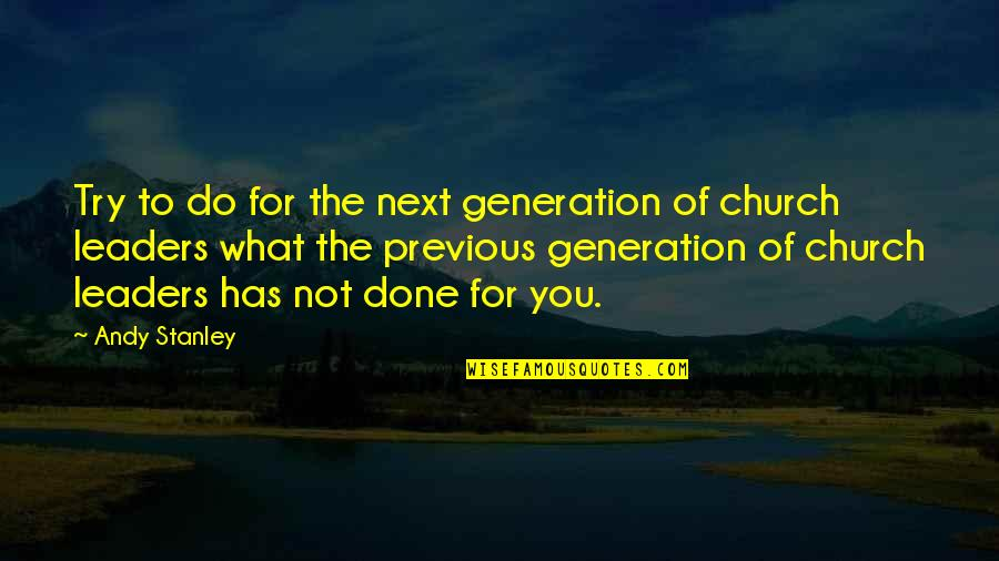 Child Labor During The Industrial Revolution Quotes By Andy Stanley: Try to do for the next generation of