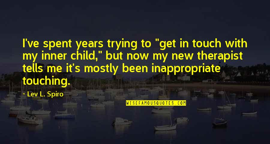 """Child Therapist Quotes By Lev L. Spiro: I've spent years trying to """"get in touch"""
