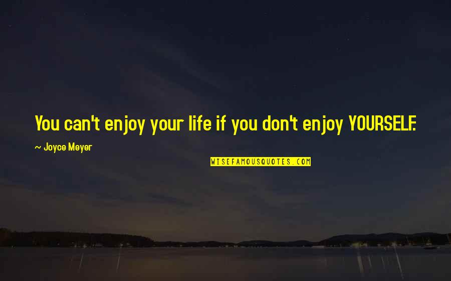 Childbirth Inspirational Quotes By Joyce Meyer: You can't enjoy your life if you don't
