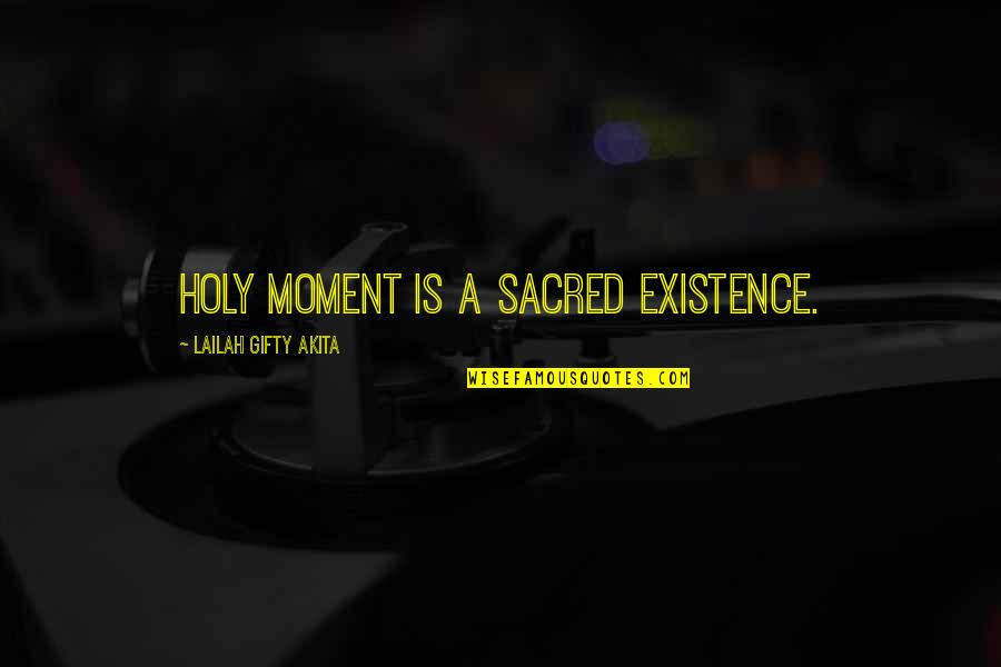 Childbirth Inspirational Quotes By Lailah Gifty Akita: Holy moment is a sacred existence.