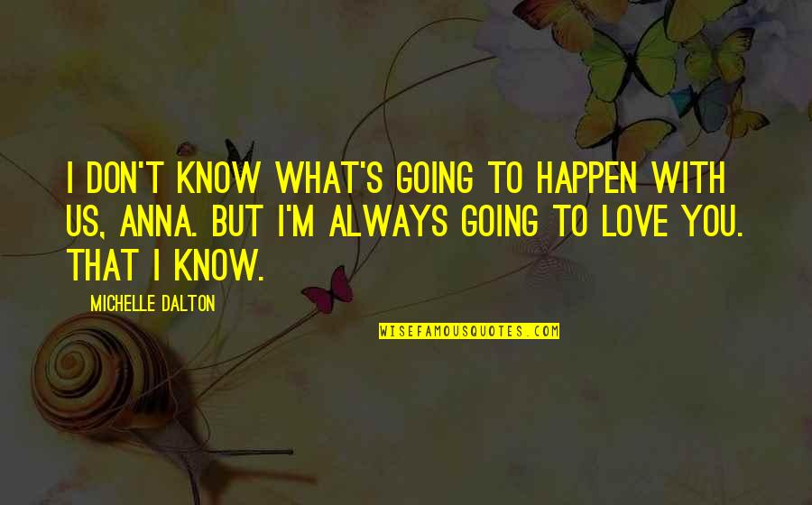 Childbirth Inspirational Quotes By Michelle Dalton: I don't know what's going to happen with
