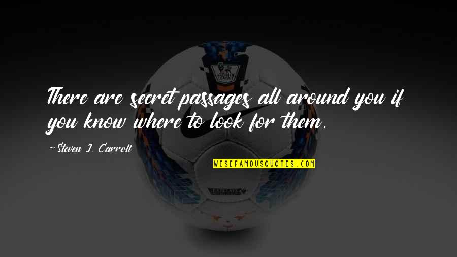 Childern's Quotes By Steven J. Carroll: There are secret passages all around you if