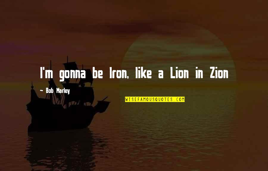 Childhood Buddies Quotes By Bob Marley: I'm gonna be Iron, like a Lion in