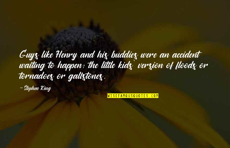 Childhood Buddies Quotes By Stephen King: Guys like Henry and his buddies were an