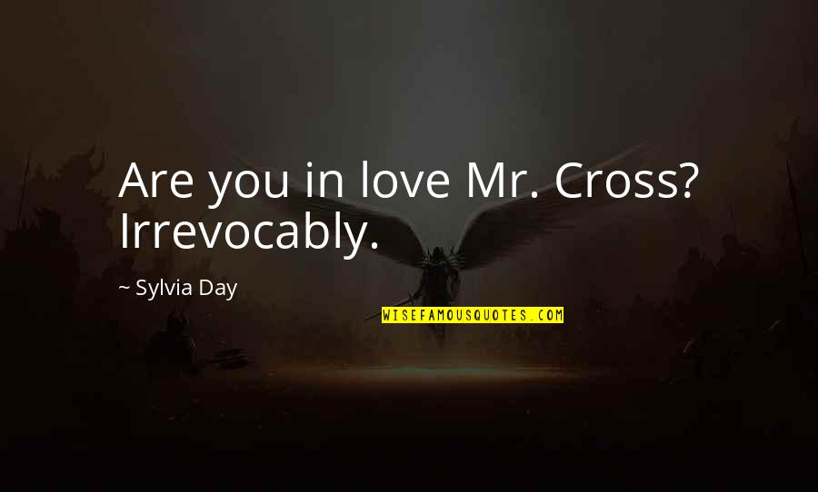 Childhood Buddies Quotes By Sylvia Day: Are you in love Mr. Cross? Irrevocably.