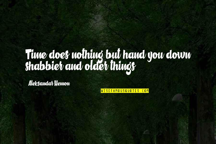 Childhood Friends Turned Lovers Quotes By Aleksandar Hemon: Time does nothing but hand you down shabbier