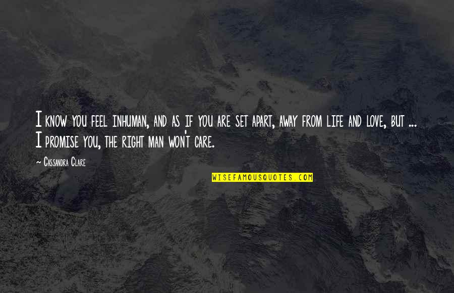 Childhood Friends Turned Lovers Quotes By Cassandra Clare: I know you feel inhuman, and as if