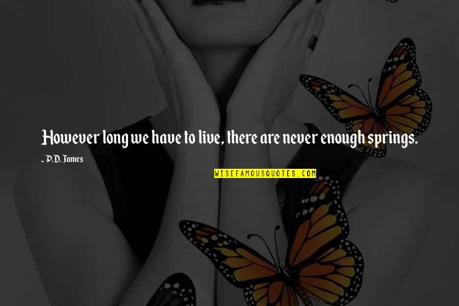 Childhood Friends Turned Lovers Quotes By P.D. James: However long we have to live, there are