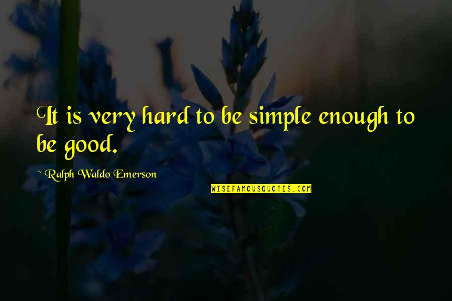 Childhood Friends Turned Lovers Quotes By Ralph Waldo Emerson: It is very hard to be simple enough