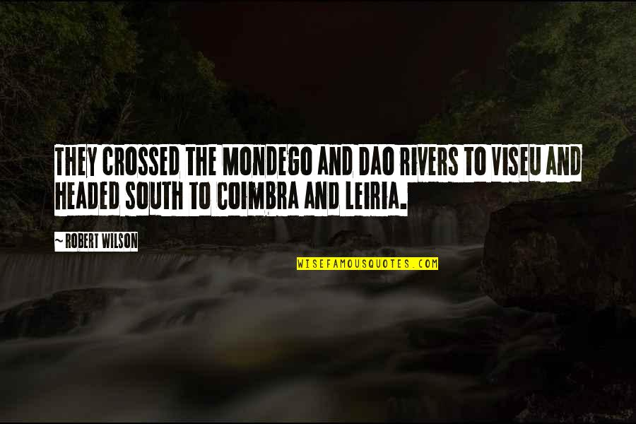 Childhood Friends Turned Lovers Quotes By Robert Wilson: They crossed the Mondego and Dao rivers to
