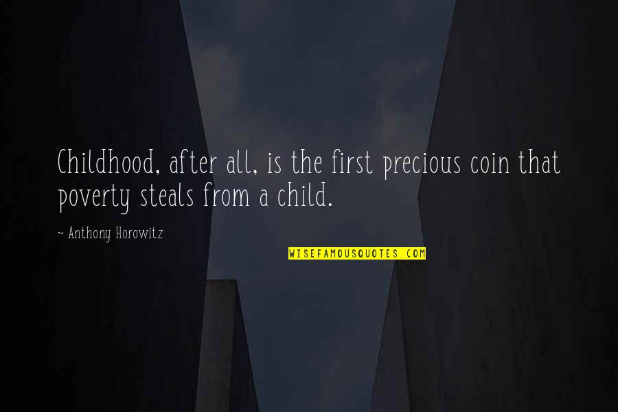 Childhood Innocence Quotes By Anthony Horowitz: Childhood, after all, is the first precious coin