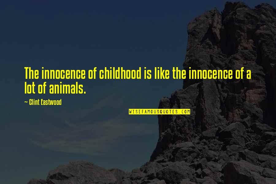 Childhood Innocence Quotes By Clint Eastwood: The innocence of childhood is like the innocence