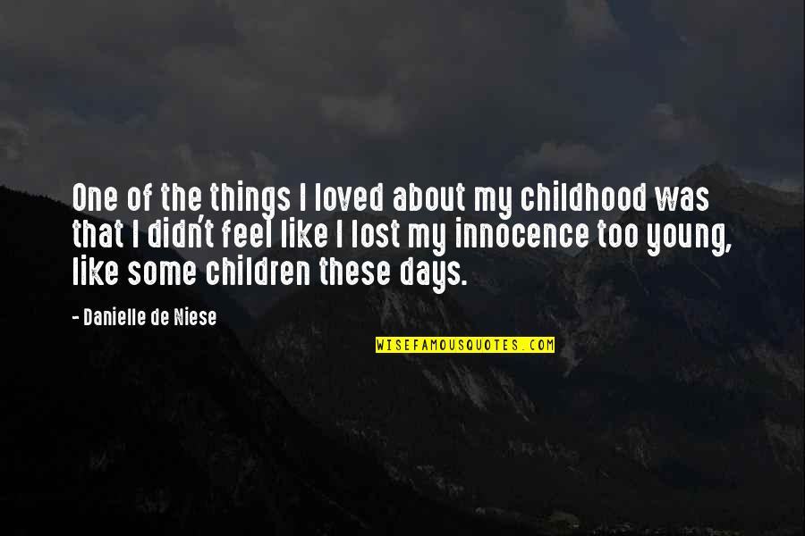 Childhood Innocence Quotes By Danielle De Niese: One of the things I loved about my