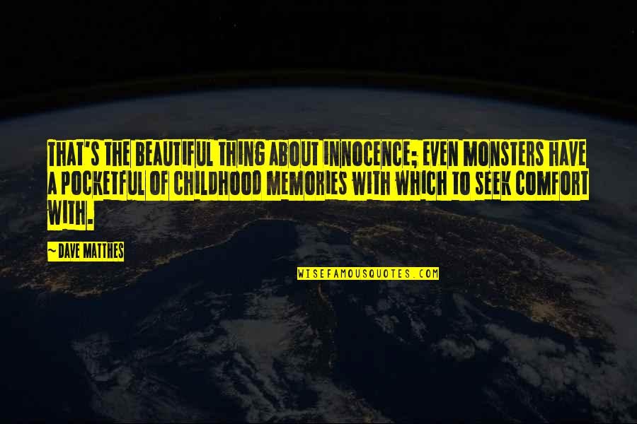 Childhood Innocence Quotes By Dave Matthes: That's the beautiful thing about innocence; even monsters