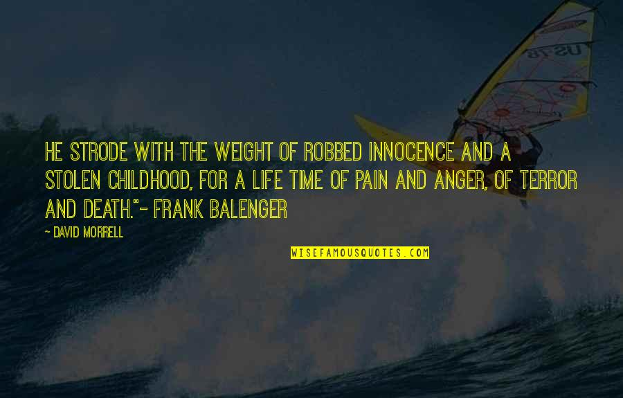 Childhood Innocence Quotes By David Morrell: He strode with the weight of robbed innocence