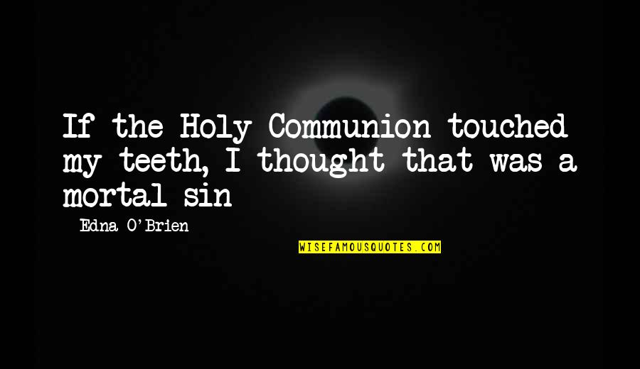 Childhood Innocence Quotes By Edna O'Brien: If the Holy Communion touched my teeth, I