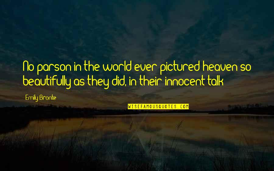 Childhood Innocence Quotes By Emily Bronte: No parson in the world ever pictured heaven