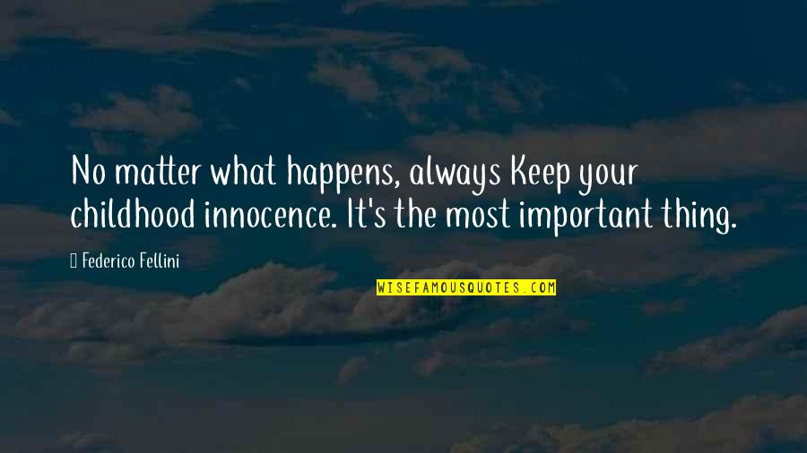Childhood Innocence Quotes By Federico Fellini: No matter what happens, always Keep your childhood