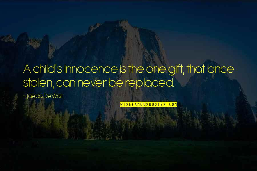 Childhood Innocence Quotes By Jaeda DeWalt: A child's innocence is the one gift, that